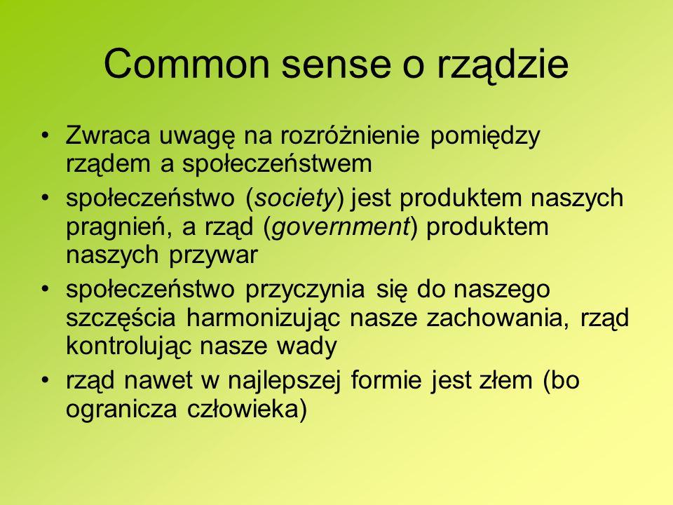 Common sense o rządzie Zwraca uwagę na rozróżnienie pomiędzy rządem a społeczeństwem społeczeństwo (society) jest produktem naszych pragnień, a rząd (