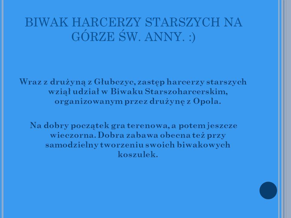 BIWAK HARCERZY STARSZYCH NA GÓRZE ŚW. ANNY. :) Wraz z drużyną z Głubczyc, zastęp harcerzy starszych wziął udział w Biwaku Starszoharcerskim, organizow
