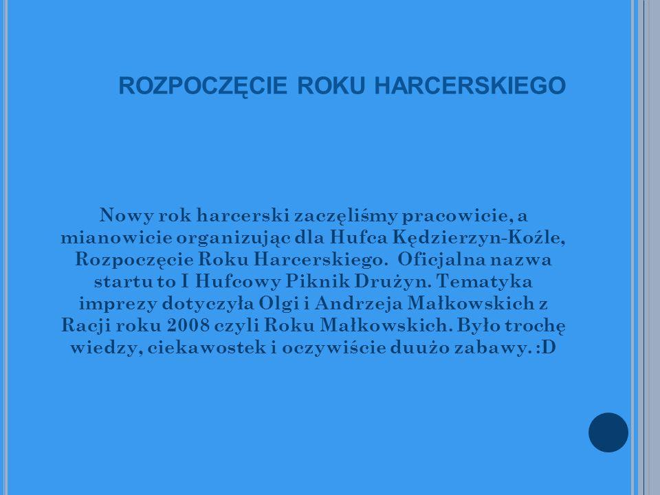 ROZPOCZĘCIE ROKU HARCERSKIEGO Nowy rok harcerski zaczęliśmy pracowicie, a mianowicie organizując dla Hufca Kędzierzyn-Koźle, Rozpoczęcie Roku Harcerskiego.