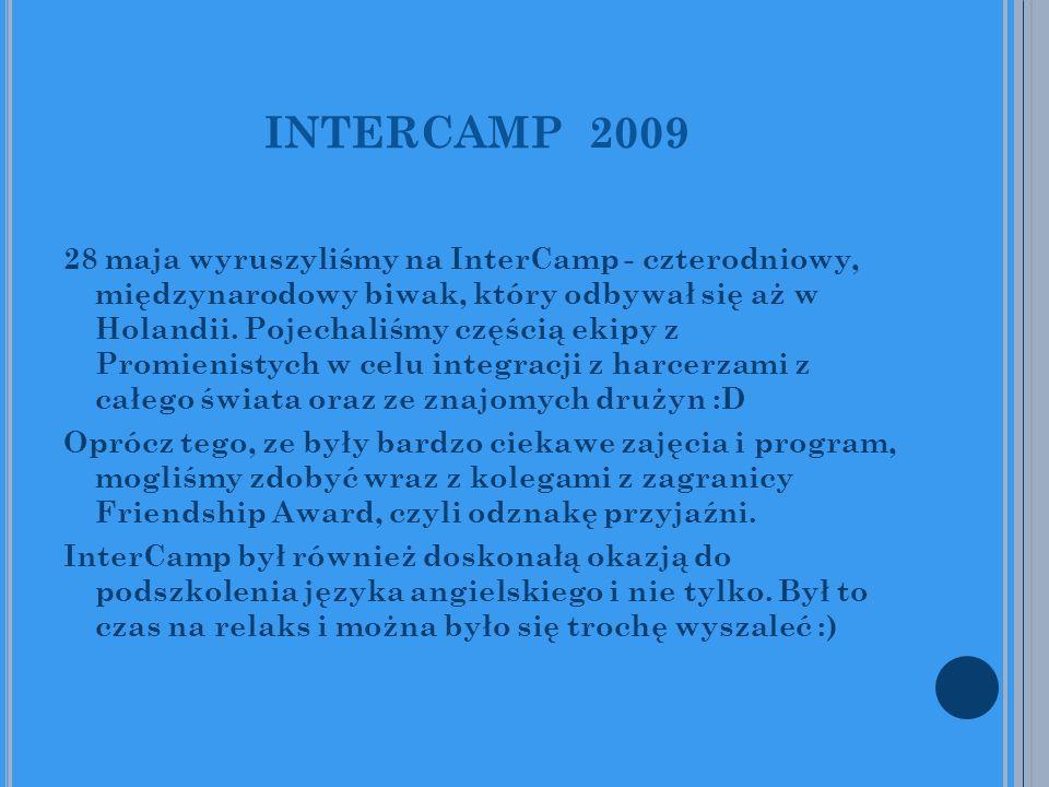 INTERCAMP 2009 28 maja wyruszyliśmy na InterCamp - czterodniowy, międzynarodowy biwak, który odbywał się aż w Holandii. Pojechaliśmy częścią ekipy z P