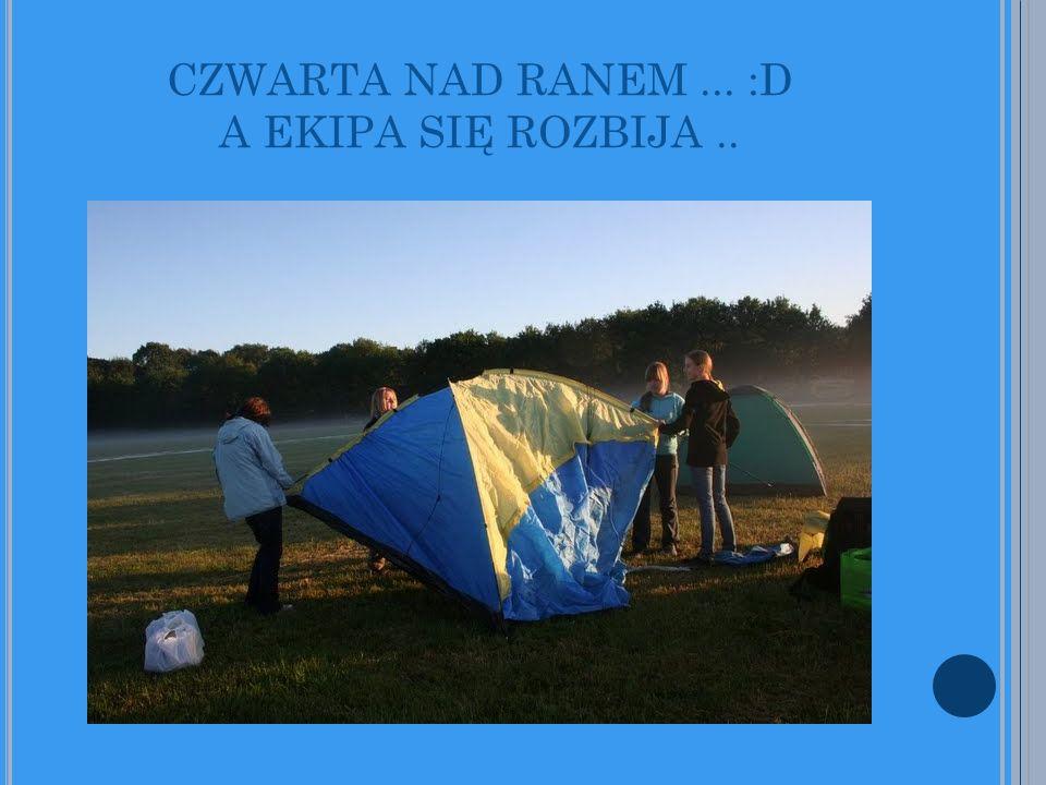 CZWARTA NAD RANEM... :D A EKIPA SIĘ ROZBIJA..