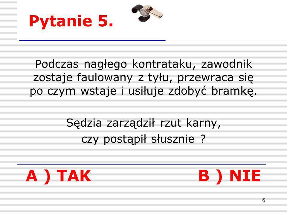 17 Pytanie 16. A ) TAK B ) NIE Na rysunku powyżej, Sędzia sygnalizuje Atak w Okolice Głowy lub Szyi