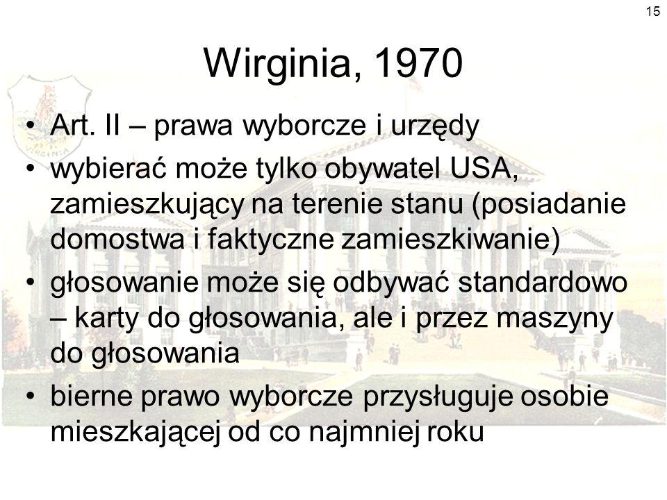 15 Wirginia, 1970 Art. II – prawa wyborcze i urzędy wybierać może tylko obywatel USA, zamieszkujący na terenie stanu (posiadanie domostwa i faktyczne
