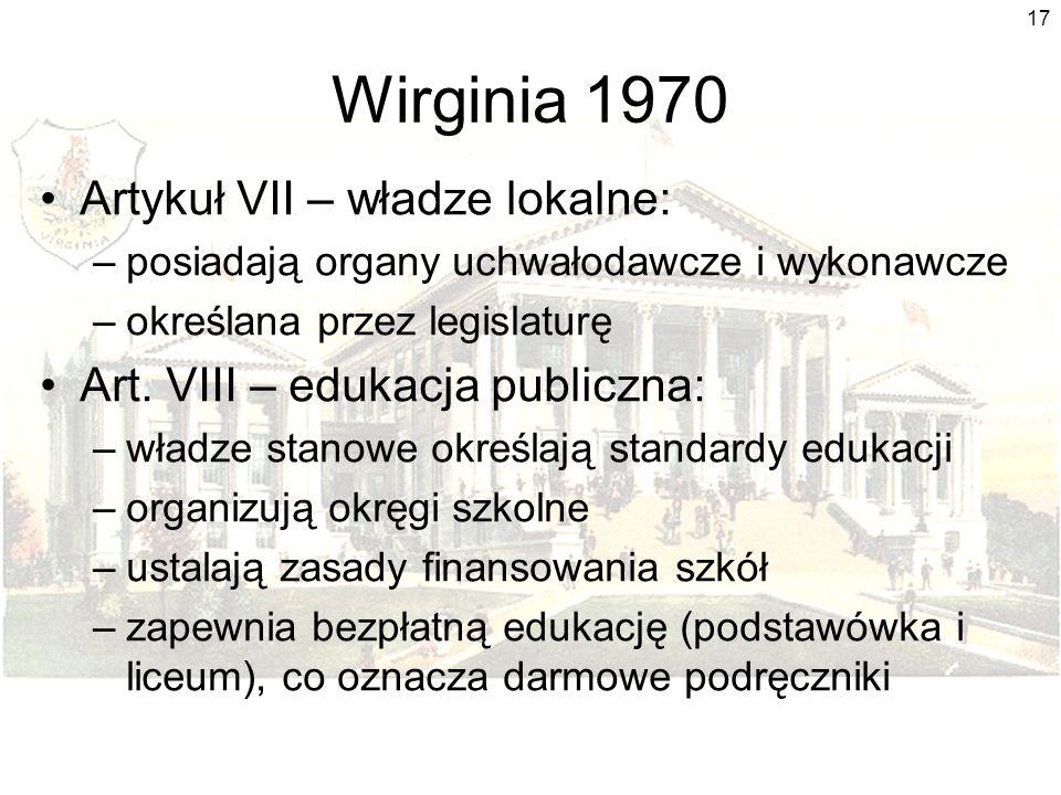 17 Wirginia 1970 Artykuł VII – władze lokalne: –posiadają organy uchwałodawcze i wykonawcze –określana przez legislaturę Art.