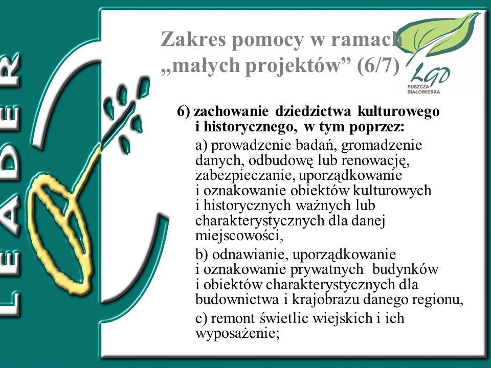 Zakres pomocy w ramach małych projektów (6/7) 6) zachowanie dziedzictwa kulturowego i historycznego, w tym poprzez: a) prowadzenie badań, gromadzenie