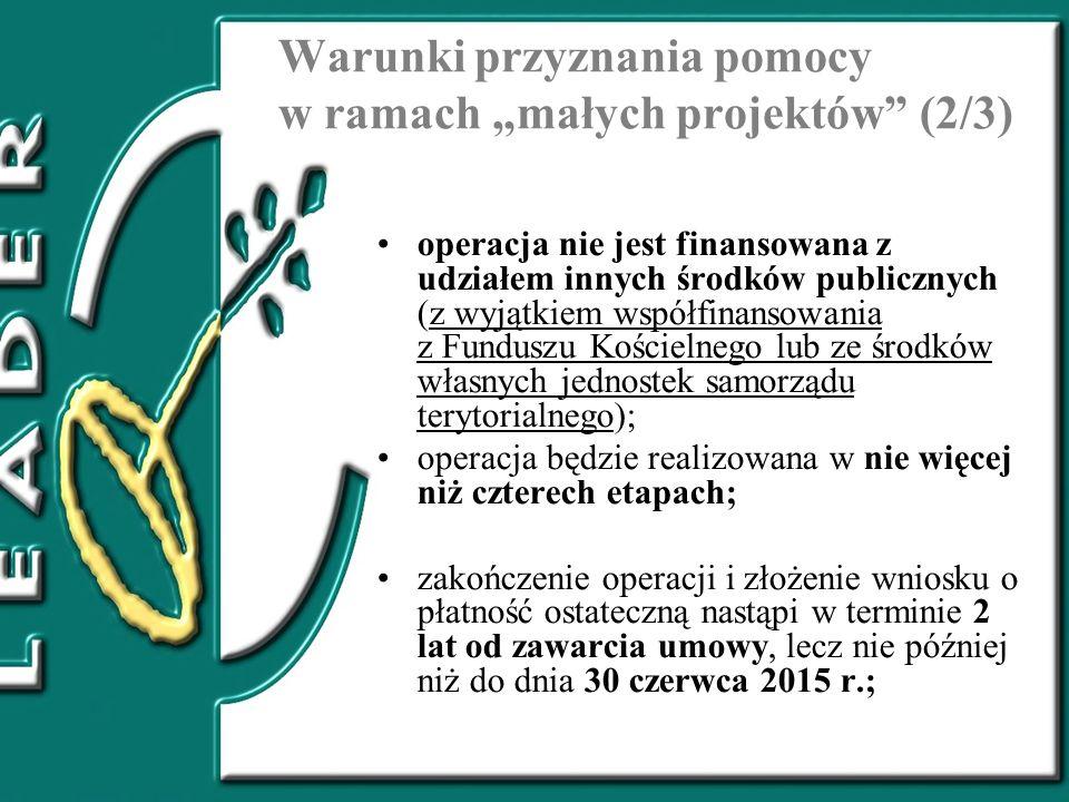 Warunki przyznania pomocy w ramach małych projektów (2/3) operacja nie jest finansowana z udziałem innych środków publicznych (z wyjątkiem współfinans