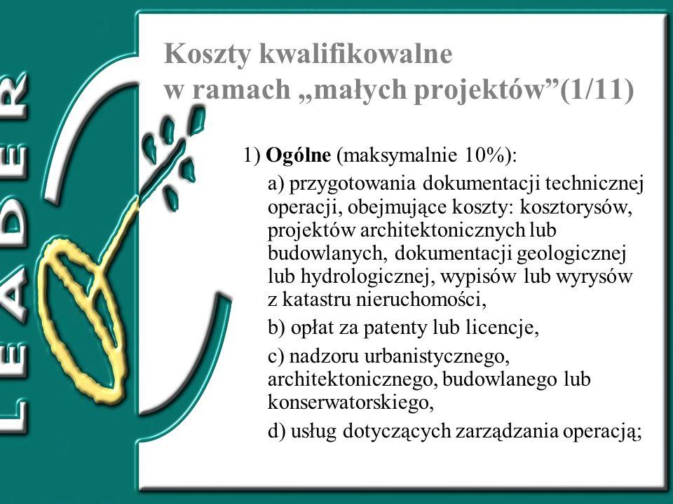 Koszty kwalifikowalne w ramach małych projektów(1/11) 1) Ogólne (maksymalnie 10%): a) przygotowania dokumentacji technicznej operacji, obejmujące kosz