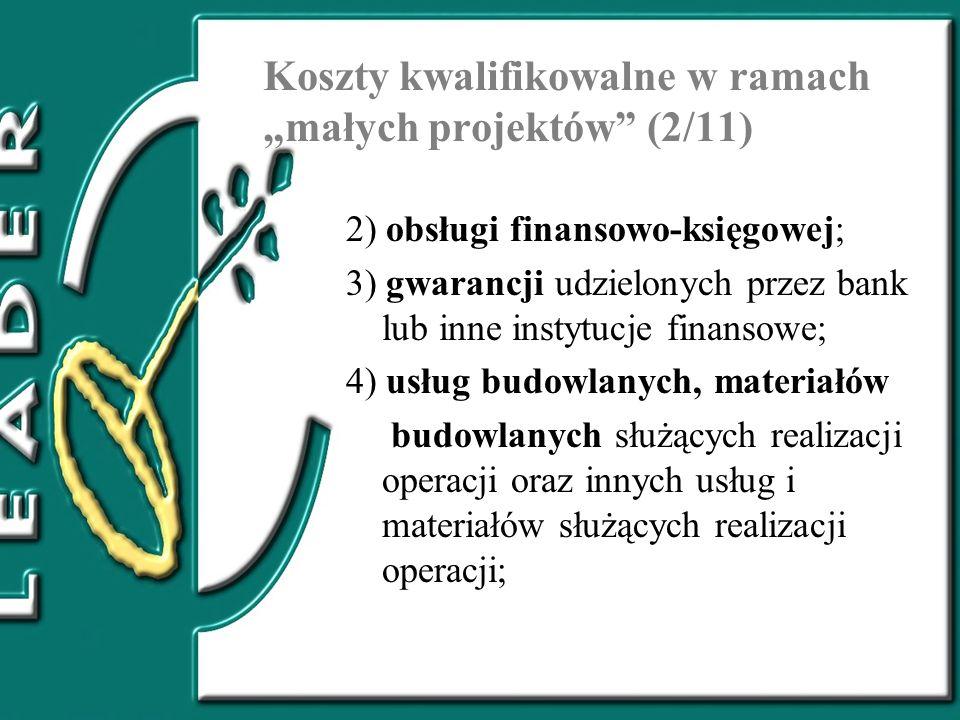Koszty kwalifikowalne w ramach małych projektów (2/11) 2) obsługi finansowo-księgowej; 3) gwarancji udzielonych przez bank lub inne instytucje finanso