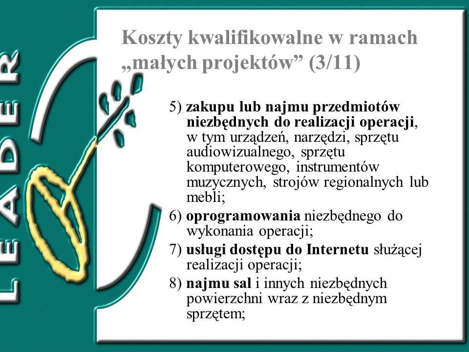 Koszty kwalifikowalne w ramach małych projektów (3/11) 5) zakupu lub najmu przedmiotów niezbędnych do realizacji operacji, w tym urządzeń, narzędzi, s