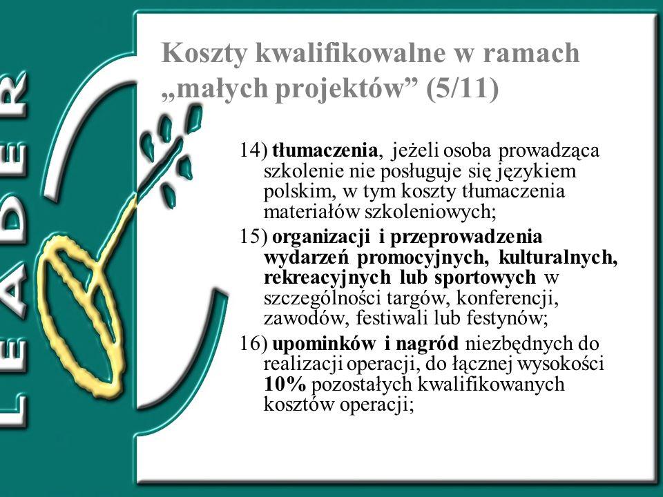 Koszty kwalifikowalne w ramach małych projektów (5/11) 14) tłumaczenia, jeżeli osoba prowadząca szkolenie nie posługuje się językiem polskim, w tym ko