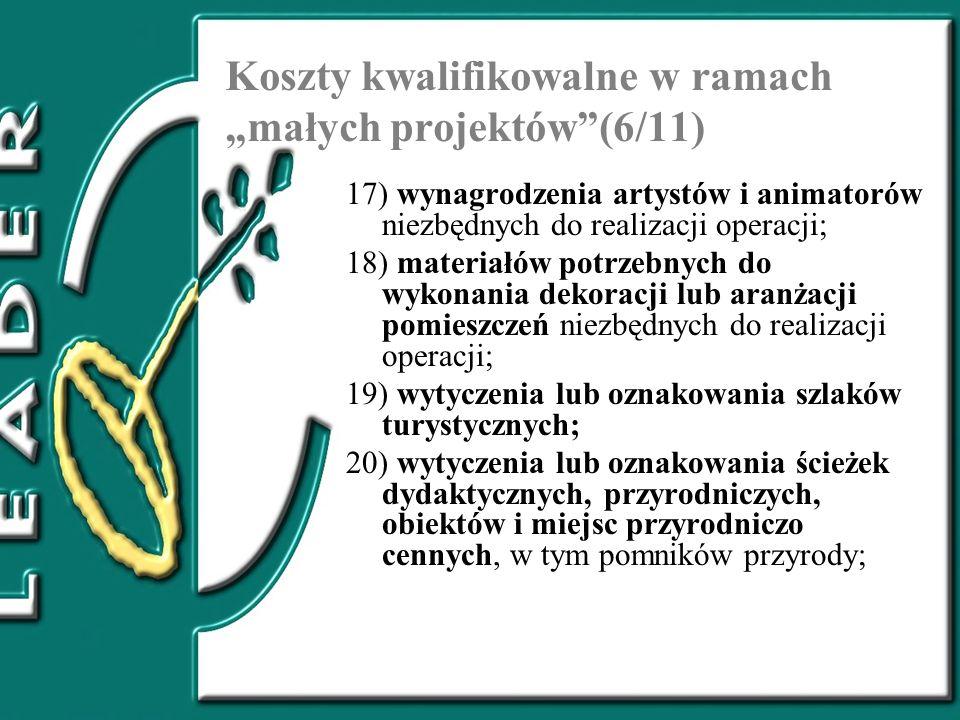 Koszty kwalifikowalne w ramach małych projektów(6/11) 17) wynagrodzenia artystów i animatorów niezbędnych do realizacji operacji; 18) materiałów potrz