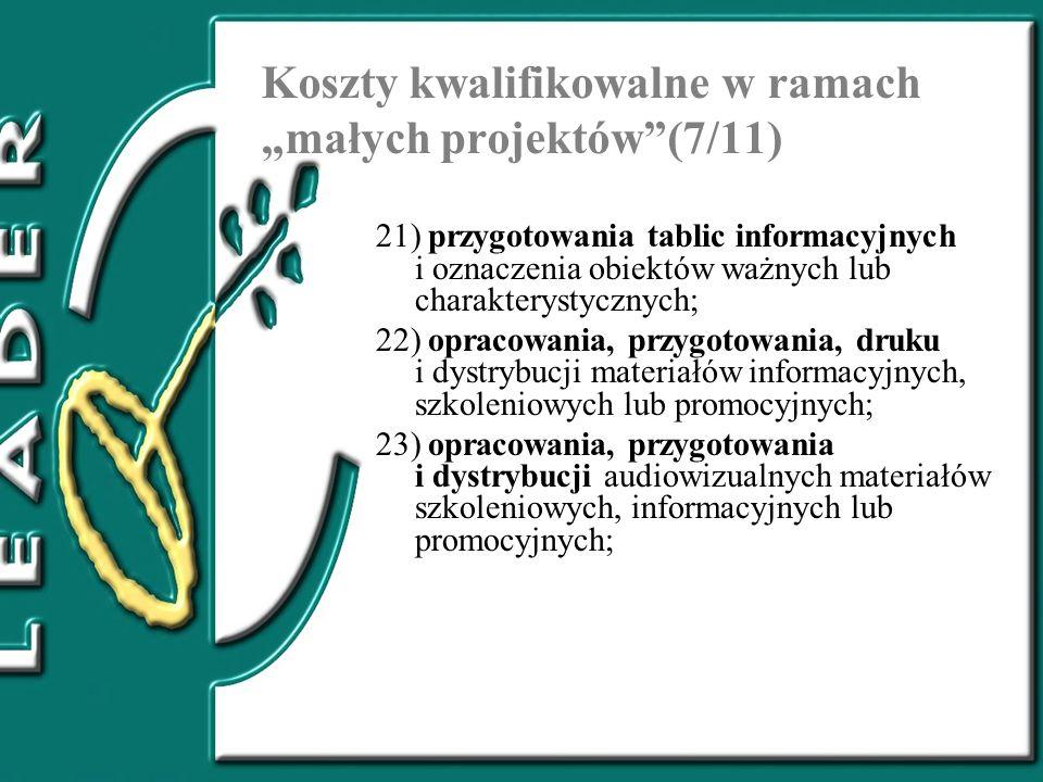 Koszty kwalifikowalne w ramach małych projektów(7/11) 21) przygotowania tablic informacyjnych i oznaczenia obiektów ważnych lub charakterystycznych; 2