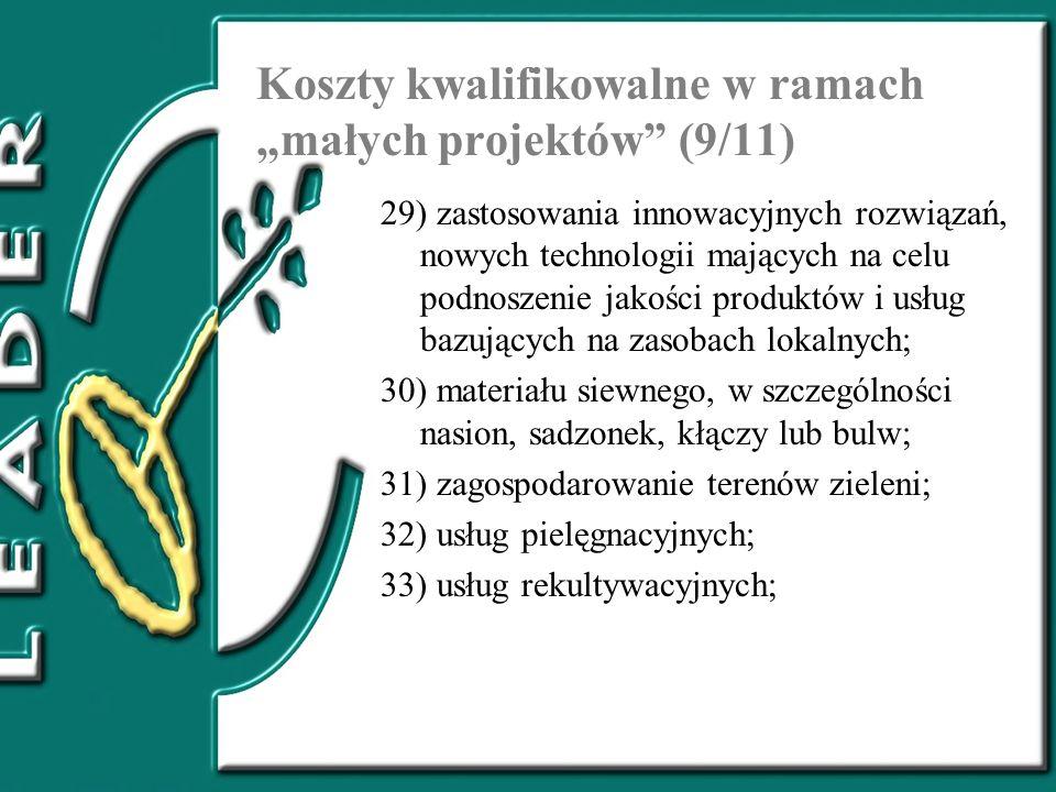 Koszty kwalifikowalne w ramach małych projektów (9/11) 29) zastosowania innowacyjnych rozwiązań, nowych technologii mających na celu podnoszenie jakoś