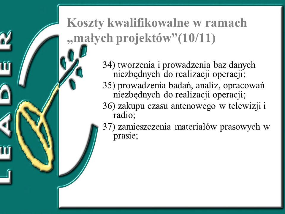 Koszty kwalifikowalne w ramach małych projektów(10/11) 34) tworzenia i prowadzenia baz danych niezbędnych do realizacji operacji; 35) prowadzenia bada