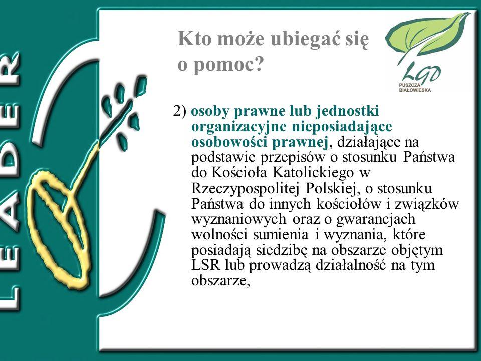 Kto może ubiegać się o pomoc? 2) osoby prawne lub jednostki organizacyjne nieposiadające osobowości prawnej, działające na podstawie przepisów o stosu