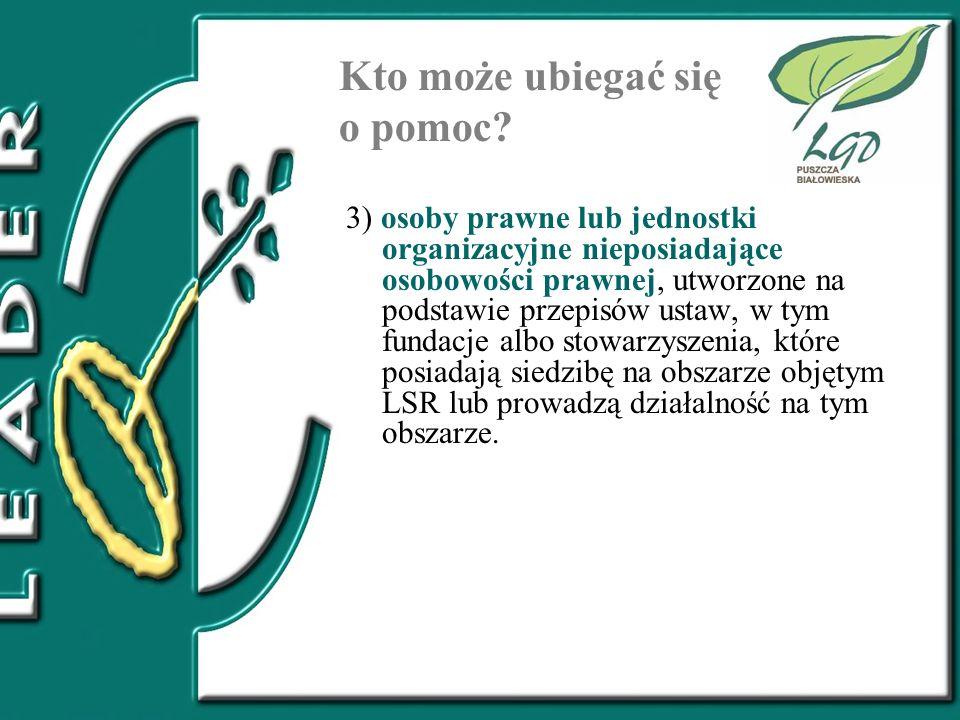 Kto może ubiegać się o pomoc? 3) osoby prawne lub jednostki organizacyjne nieposiadające osobowości prawnej, utworzone na podstawie przepisów ustaw, w
