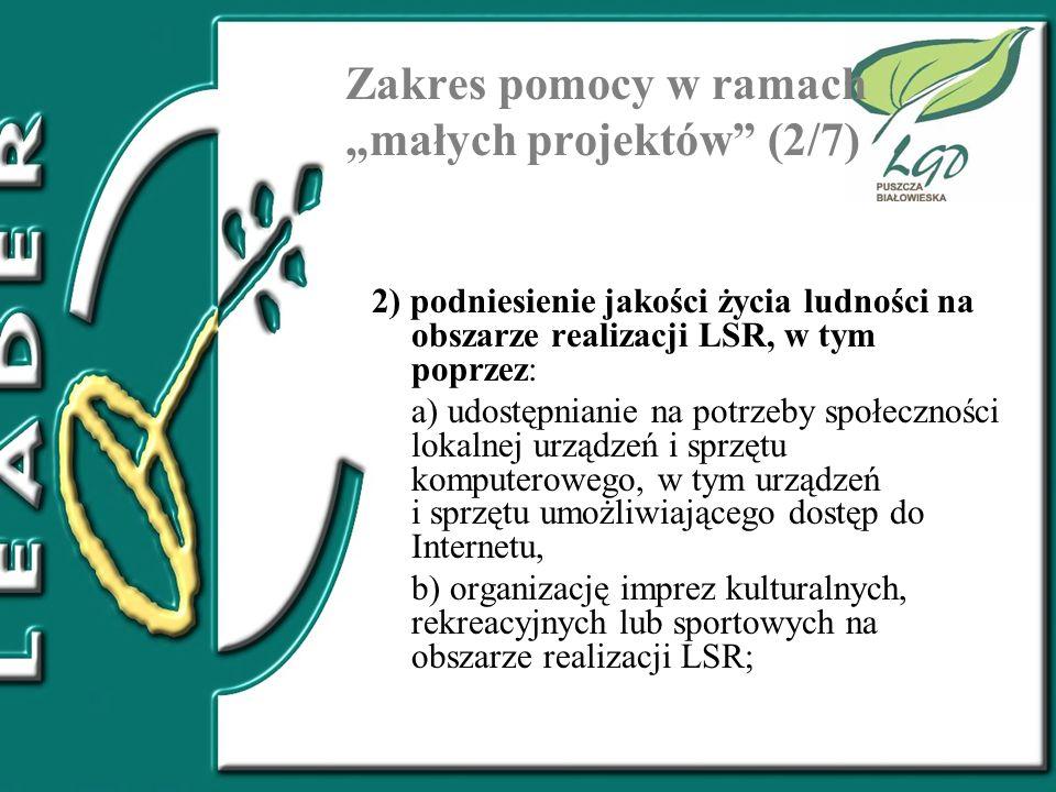 Zakres pomocy w ramach małych projektów (2/7) 2) podniesienie jakości życia ludności na obszarze realizacji LSR, w tym poprzez: a) udostępnianie na po