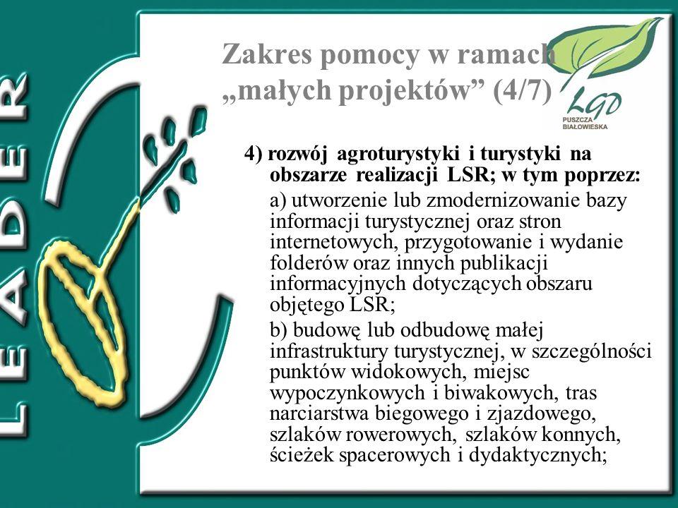 Zakres pomocy w ramach małych projektów (4/7) 4) rozwój agroturystyki i turystyki na obszarze realizacji LSR; w tym poprzez: a) utworzenie lub zmodern