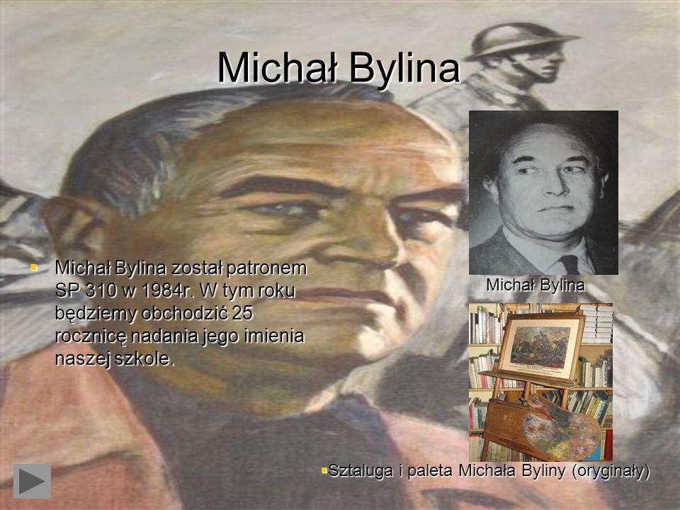 Michał Bylina Michał Bylina został patronem SP 310 w 1984r. W tym roku będziemy obchodzić 25 rocznicę nadania jego imienia naszej szkole. Michał Bylin