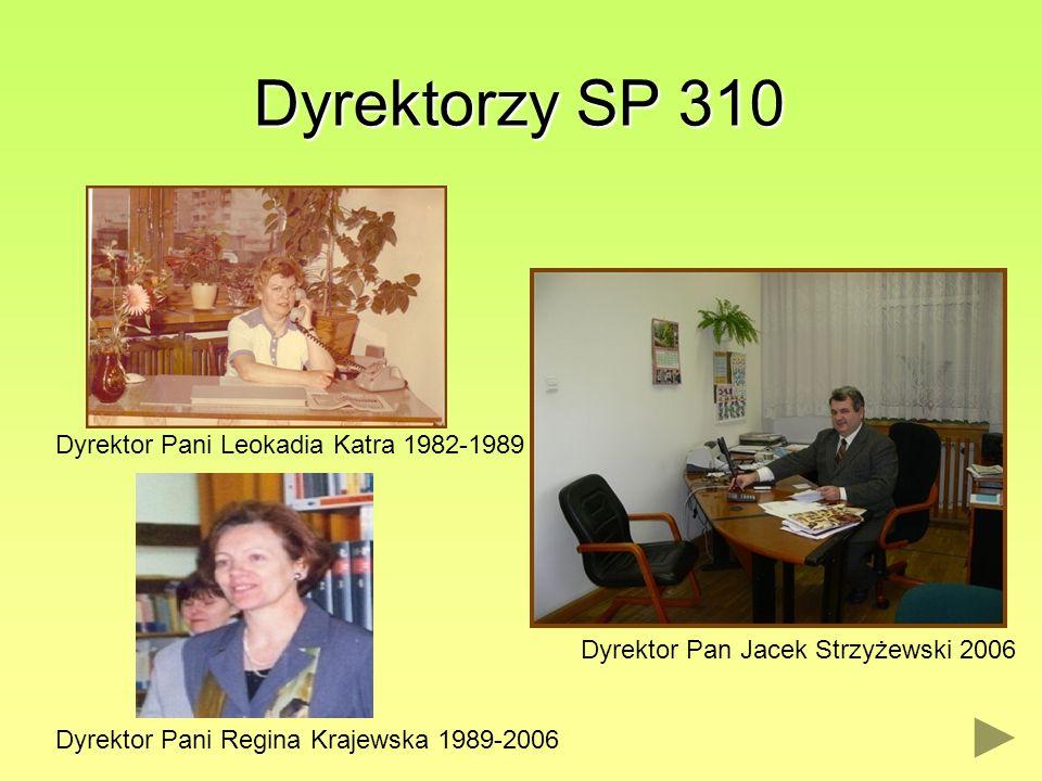 Dyrektorzy SP 310 Dyrektor Pan Jacek Strzyżewski 2006 Dyrektor Pani Regina Krajewska 1989-2006 Dyrektor Pani Leokadia Katra 1982-1989