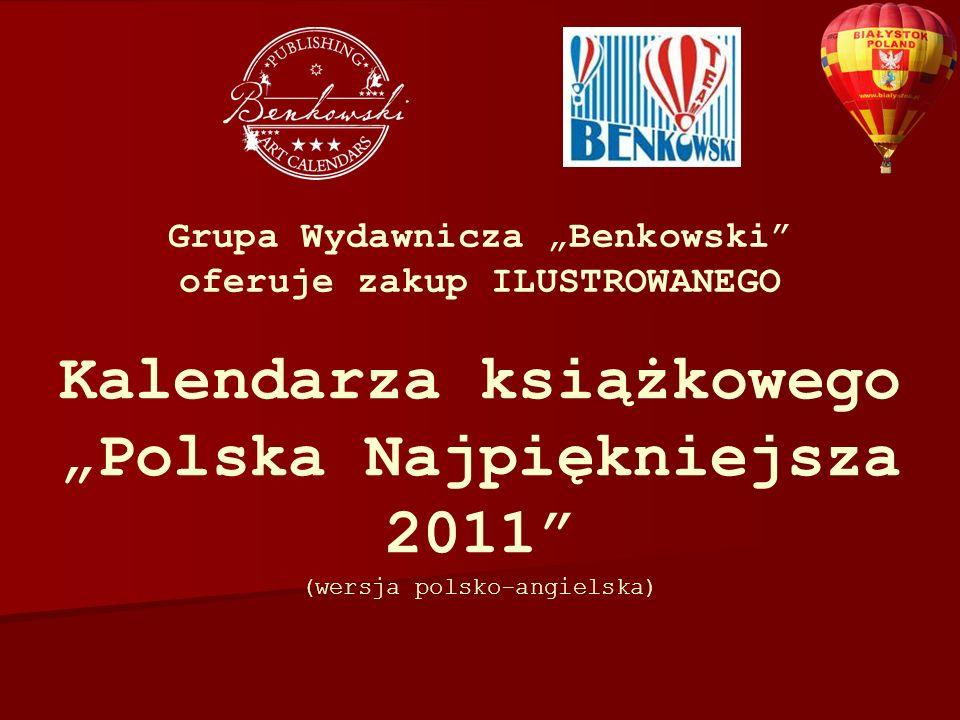 Kalendarza książkowego Polska Najpiękniejsza 2011 (wersja polsko-angielska) Grupa Wydawnicza Benkowski oferuje zakup ILUSTROWANEGO