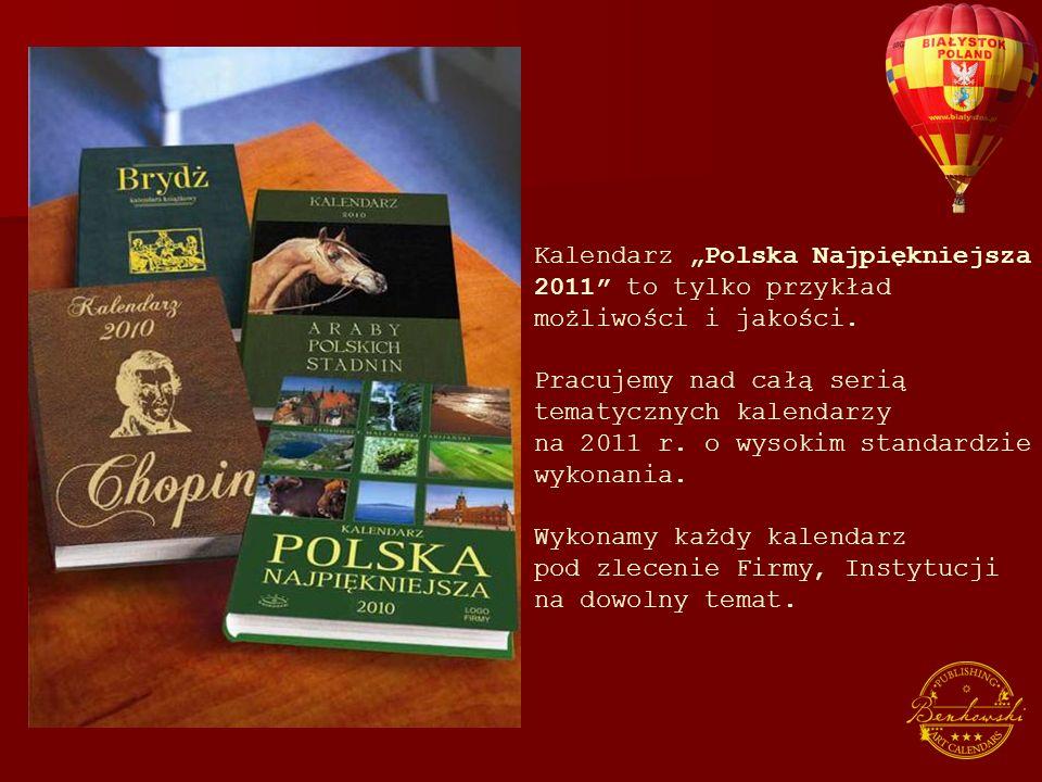 Kalendarz Polska Najpiękniejsza 2011 to tylko przykład możliwości i jakości.