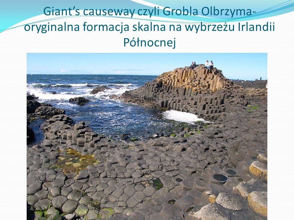 Giants causeway czyli Grobla Olbrzyma- oryginalna formacja skalna na wybrzeżu Irlandii Północnej