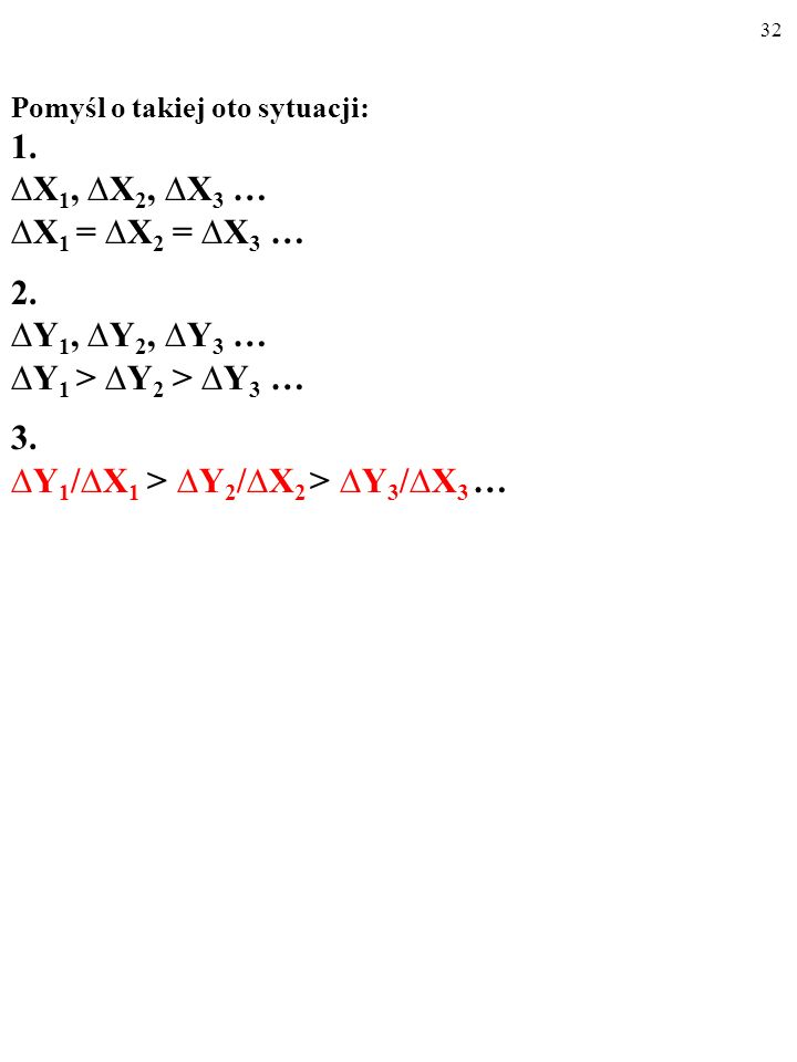 31 KRAŃCOWA STOPA SUBSTYTUCJI dobra Y dobrem X, Y 1 /X 1, jest to stosunek porcji dobra Y, z której konsument musi zrezygnować, aby niewielka dodatkowa porcja dobra X nie zmieniła oceny jego koszyka, do tej właśnie porcji dobra X.