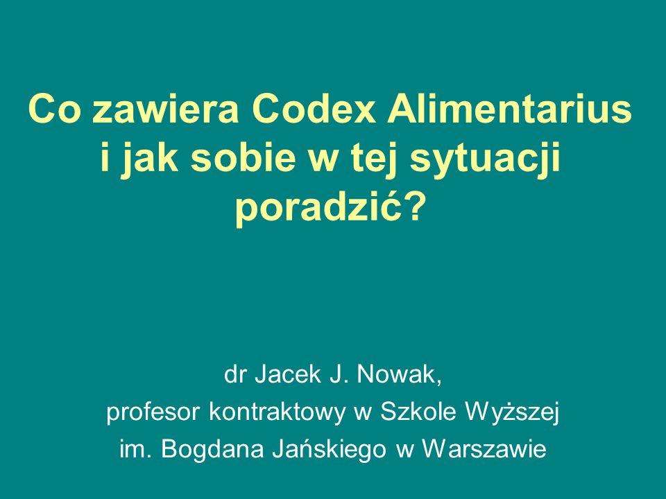 Co zawiera Codex Alimentarius i jak sobie w tej sytuacji poradzić? dr Jacek J. Nowak, profesor kontraktowy w Szkole Wyższej im. Bogdana Jańskiego w Wa