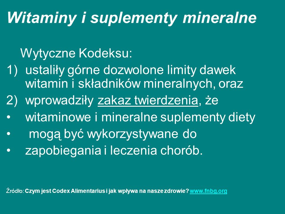Witaminy i suplementy mineralne Wytyczne Kodeksu: 1)ustaliły górne dozwolone limity dawek witamin i składników mineralnych, oraz 2)wprowadziły zakaz t
