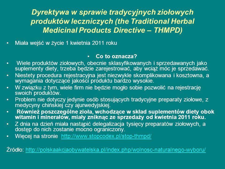 Dyrektywa w sprawie tradycyjnych ziołowych produktów leczniczych (the Traditional Herbal Medicinal Products Directive – THMPD) Miała wejść w życie 1 k