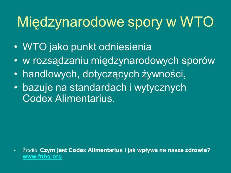 Międzynarodowe spory w WTO WTO jako punkt odniesienia w rozsądzaniu międzynarodowych sporów handlowych, dotyczących żywności, bazuje na standardach i