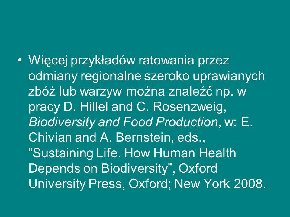 Więcej przykładów ratowania przez odmiany regionalne szeroko uprawianych zbóż lub warzyw można znaleźć np. w pracy D. Hillel and C. Rosenzweig, Biodiv