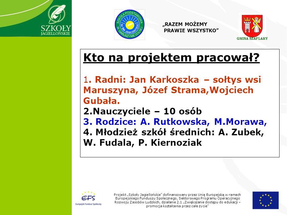 3 Projekt Szkoły Jagiellońskie dofinansowany przez Unię Europejską w ramach Europejskiego Funduszu Społecznego, Sektorowego Programu Operacyjnego Rozwoju Zasobów Ludzkich, działanie 2.1 Zwiększanie dostępu do edukacji – promocja kształcenia przez całe życie Kto na projektem pracował.