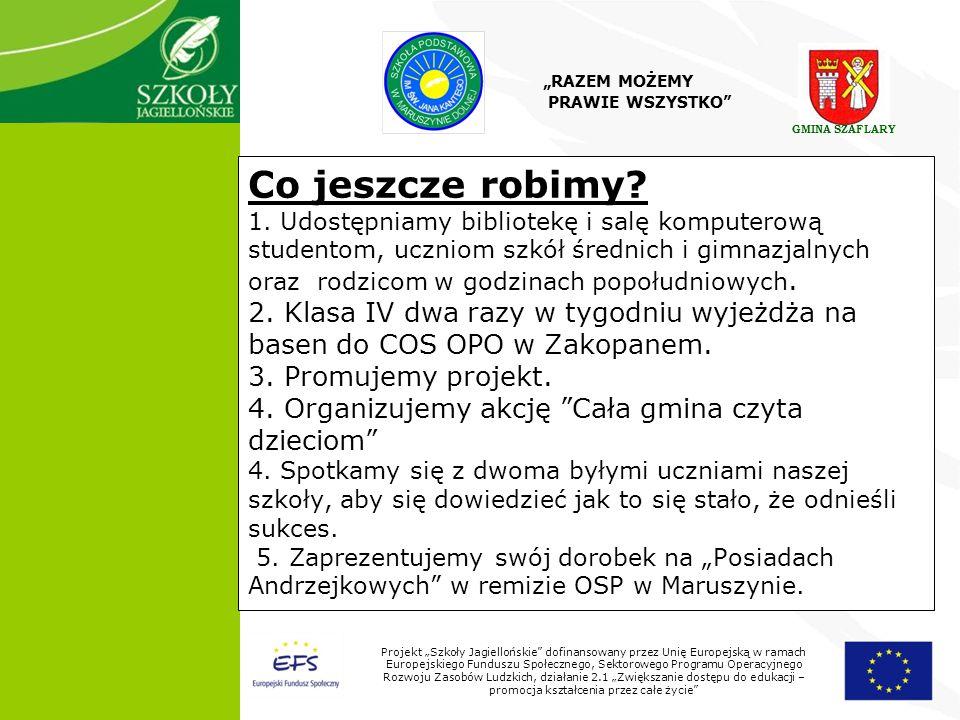 7 Projekt Szkoły Jagiellońskie dofinansowany przez Unię Europejską w ramach Europejskiego Funduszu Społecznego, Sektorowego Programu Operacyjnego Rozwoju Zasobów Ludzkich, działanie 2.1 Zwiększanie dostępu do edukacji – promocja kształcenia przez całe życie Co jeszcze robimy.