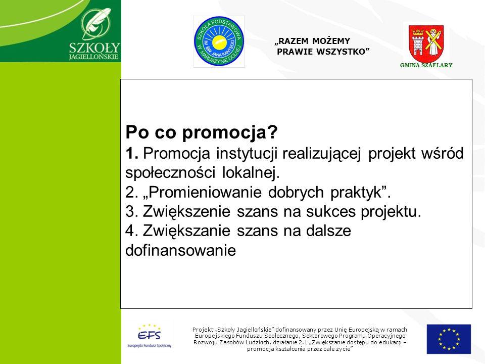 9 Projekt Szkoły Jagiellońskie dofinansowany przez Unię Europejską w ramach Europejskiego Funduszu Społecznego, Sektorowego Programu Operacyjnego Rozwoju Zasobów Ludzkich, działanie 2.1 Zwiększanie dostępu do edukacji – promocja kształcenia przez całe życie Po co promocja.