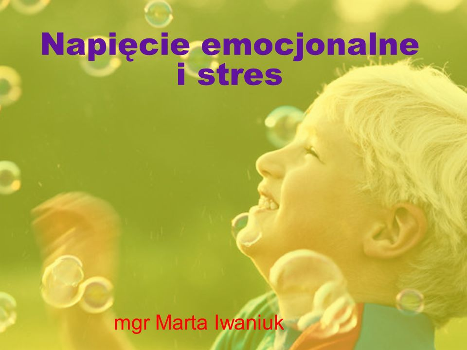 Napięcie emocjonalne i stres mgr Marta Iwaniuk