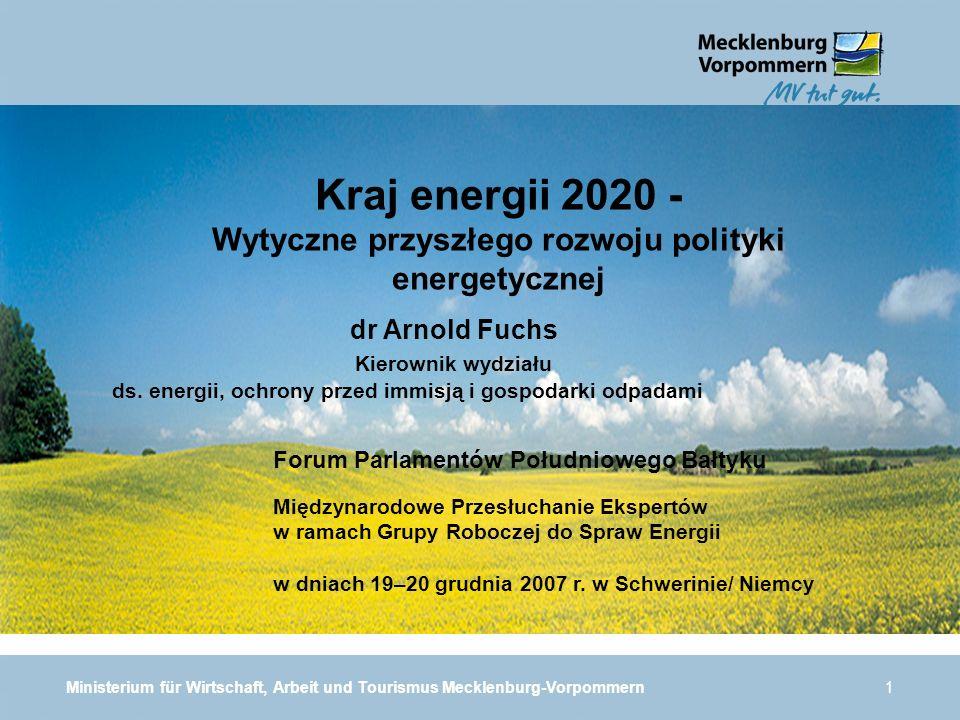 Ministerium für Wirtschaft, Arbeit und Tourismus Mecklenburg-Vorpommern1 Kraj energii 2020 - Wytyczne przyszłego rozwoju polityki energetycznej Forum Parlamentów Południowego Bałtyku Międzynarodowe Przesłuchanie Ekspertów w ramach Grupy Roboczej do Spraw Energii w dniach 19–20 grudnia 2007 r.