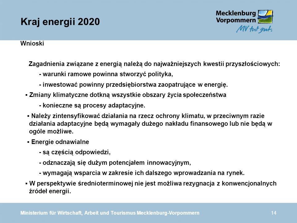 Ministerium für Wirtschaft, Arbeit und Tourismus Mecklenburg-Vorpommern14 Wnioski Zagadnienia związane z energią należą do najważniejszych kwestii przyszłościowych: - warunki ramowe powinna stworzyć polityka, - inwestować powinny przedsiębiorstwa zaopatrujące w energię.