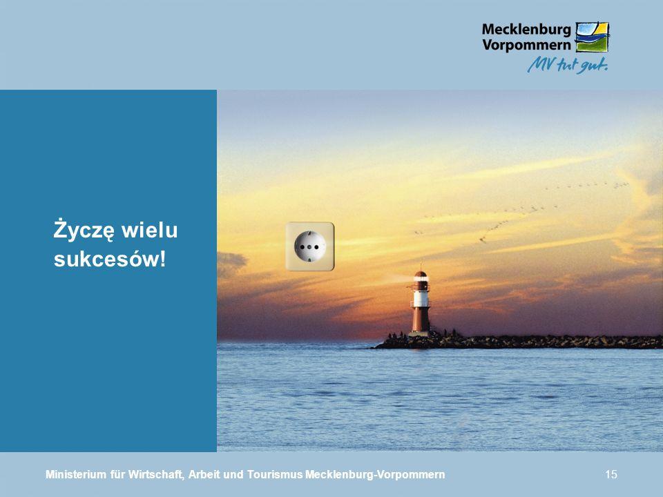 Ministerium für Wirtschaft, Arbeit und Tourismus Mecklenburg-Vorpommern15 Życzę wielu sukcesów!