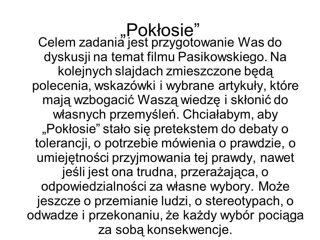 Pokłosie Celem zadania jest przygotowanie Was do dyskusji na temat filmu Pasikowskiego. Na kolejnych slajdach zmieszczone będą polecenia, wskazówki i