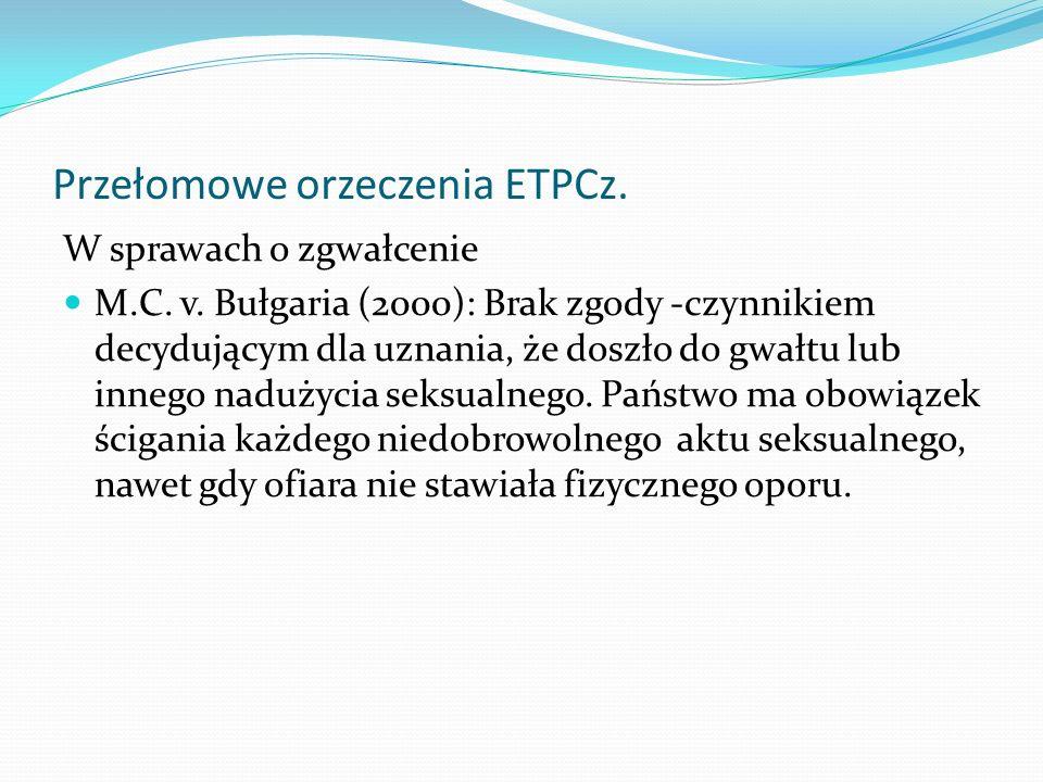 Przełomowe orzeczenia ETPCz. W sprawach o zgwałcenie M.C. v. Bułgaria (2000): Brak zgody -czynnikiem decydującym dla uznania, że doszło do gwałtu lub