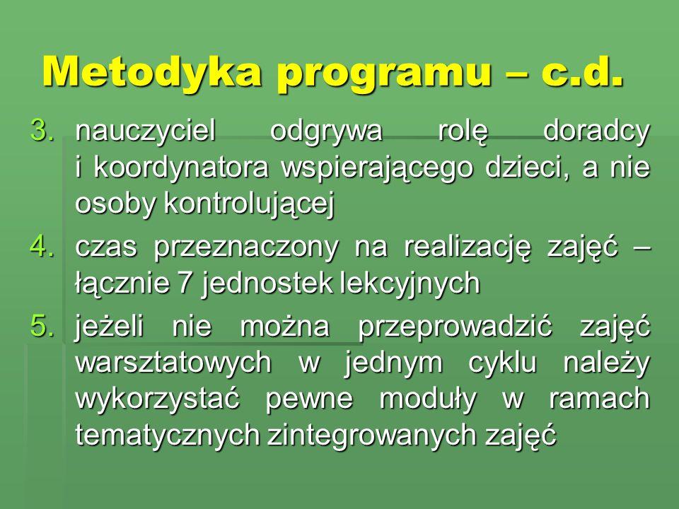 Metodyka programu – c.d. 3.nauczyciel odgrywa rolę doradcy i koordynatora wspierającego dzieci, a nie osoby kontrolującej 4.czas przeznaczony na reali