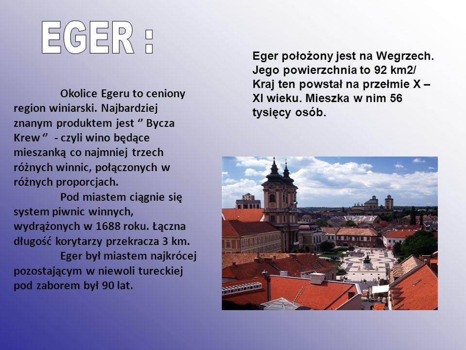 Eger położony jest na Wegrzech. Jego powierzchnia to 92 km2/ Kraj ten powstał na przełmie X – XI wieku. Mieszka w nim 56 tysięcy osób. Okolice Egeru t