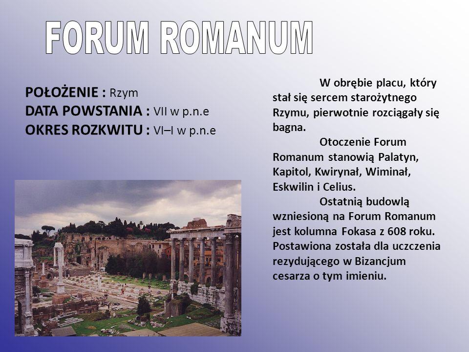 POŁOŻENIE : Rzym DATA POWSTANIA : VII w p.n.e OKRES ROZKWITU : VI–I w p.n.e W obrębie placu, który stał się sercem starożytnego Rzymu, pierwotnie rozc