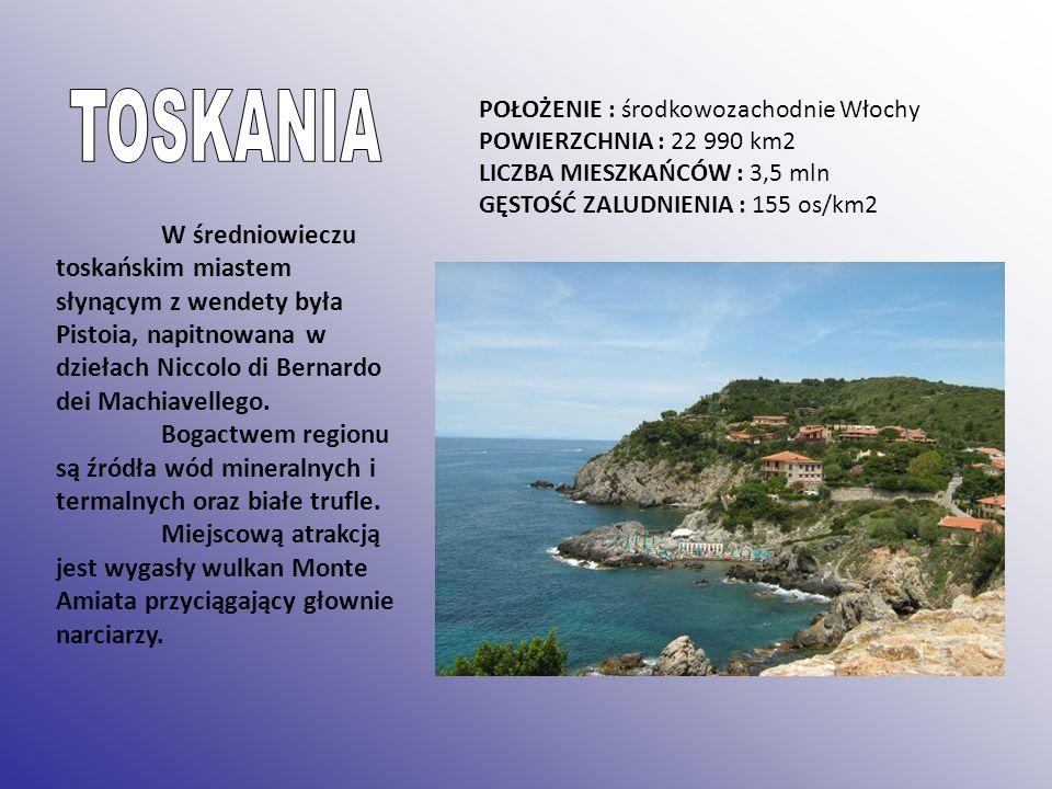 POŁOŻENIE : środkowozachodnie Włochy POWIERZCHNIA : 22 990 km2 LICZBA MIESZKAŃCÓW : 3,5 mln GĘSTOŚĆ ZALUDNIENIA : 155 os/km2 W średniowieczu toskański