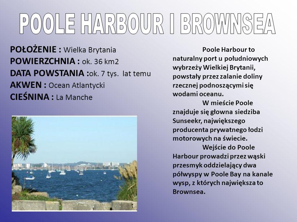 POŁOŻENIE : Wielka Brytania POWIERZCHNIA : ok. 36 km2 DATA POWSTANIA : ok. 7 tys. lat temu AKWEN : Ocean Atlantycki CIEŚNINA : La Manche Poole Harbour