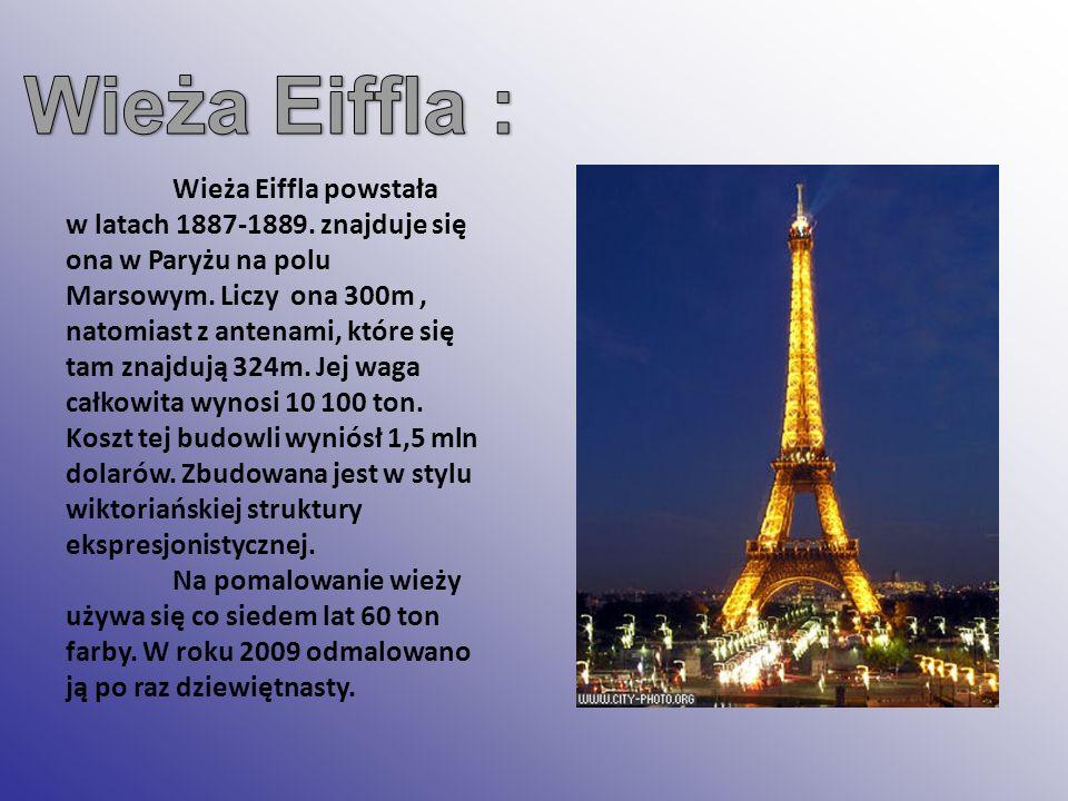 Wieża Eiffla powstała w latach 1887-1889. znajduje się ona w Paryżu na polu Marsowym. Liczy ona 300m, natomiast z antenami, które się tam znajdują 324
