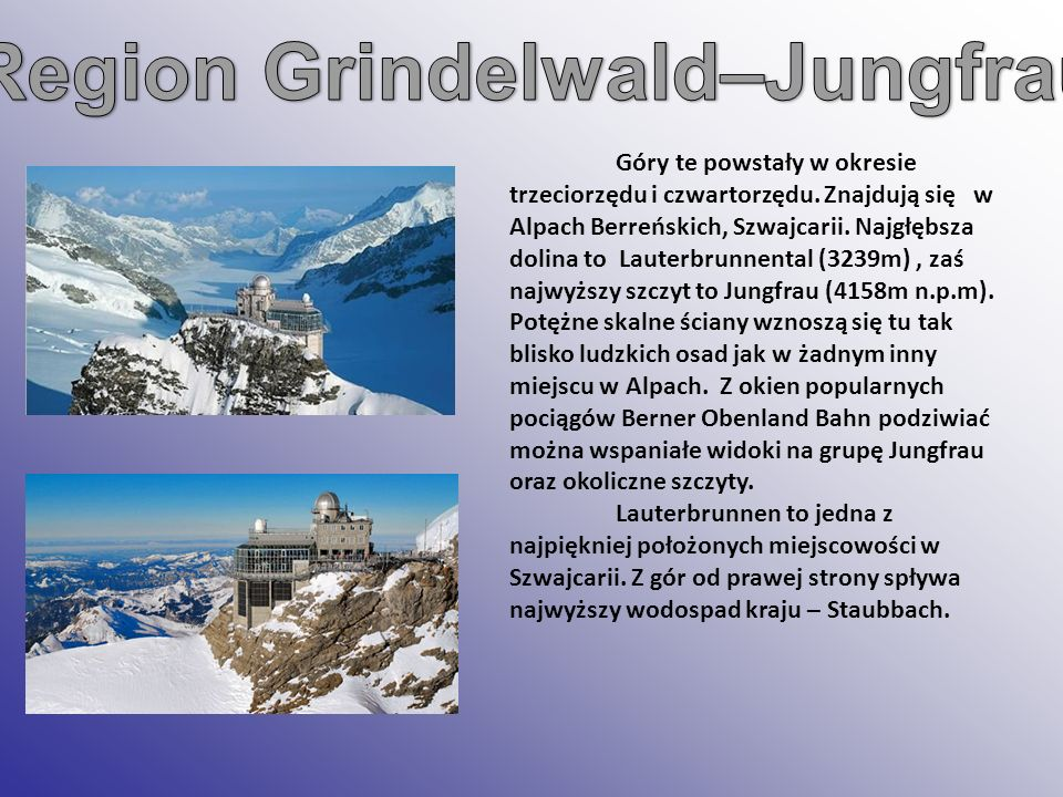 Góry te powstały w okresie trzeciorzędu i czwartorzędu. Znajdują się w Alpach Berreńskich, Szwajcarii. Najgłębsza dolina to Lauterbrunnental (3239m),