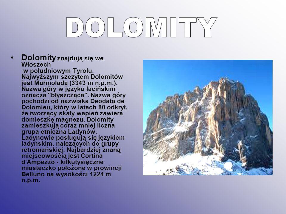 Dolomity znajdują się we Włoszech w południowym Tyrolu. Najwyższym szczytem Dolomitów jest Marmolada (3343 m n.p.m.). Nazwa góry w języku łacińskim oz